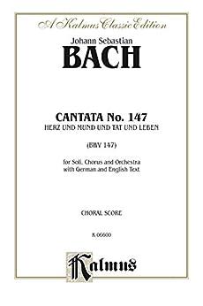 Cantata No. 147 -- Herz und Mund und Tat und Leben (BWV 147): For Solo, SATB Chorus/Choir and Orchestra with German and English Text (Choral Score) (Kalmus Edition) (English Edition)